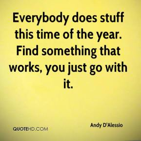Andy D'Alessio - Everybody does stuff this time of the year. Find something that works, you just go with it.
