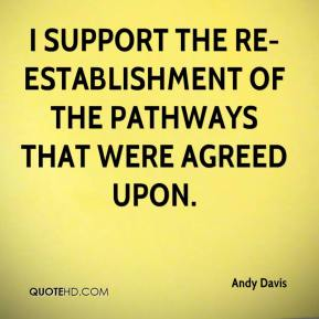 Andy Davis - I support the re-establishment of the pathways that were agreed upon.