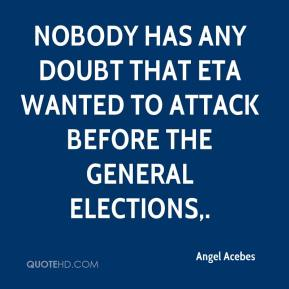 Angel Acebes - Nobody has any doubt that ETA wanted to attack before the general elections.