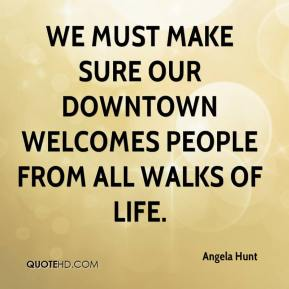 Angela Hunt - We must make sure our downtown welcomes people from all walks of life.
