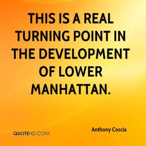 Anthony Coscia - This is a real turning point in the development of lower Manhattan.