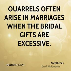 Quarrels often arise in marriages when the bridal gifts are excessive.