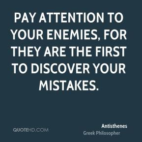 Pay attention to your enemies, for they are the first to discover your mistakes.