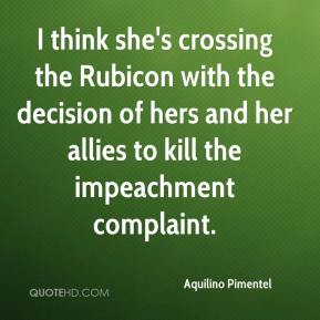 I think she's crossing the Rubicon with the decision of hers and her allies to kill the impeachment complaint.