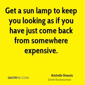 Aristotle Onassis - Get a sun lamp to keep you looking as if you have just come back from somewhere expensive.