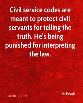 Art Pulaski - Civil service codes are meant to protect civil servants for telling the truth. He's being punished for interpreting the law.
