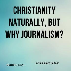 Arthur James Balfour - Christianity naturally, but why journalism?