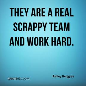 They are a real scrappy team and work hard.