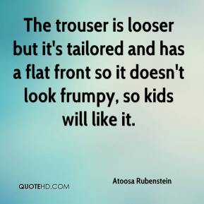 Atoosa Rubenstein - The trouser is looser but it's tailored and has a flat front so it doesn't look frumpy, so kids will like it.