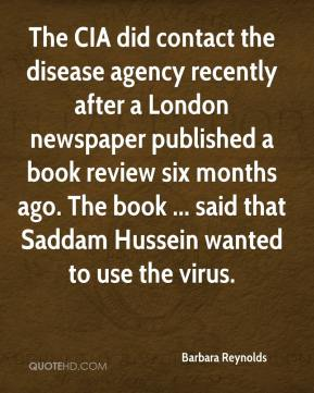 Barbara Reynolds - The CIA did contact the disease agency recently after a London newspaper published a book review six months ago. The book ... said that Saddam Hussein wanted to use the virus.