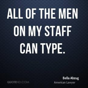 All of the men on my staff can type.