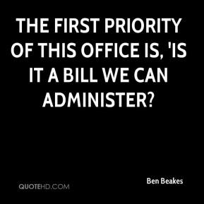Ben Beakes - The first priority of this office is, 'Is it a bill we can administer?