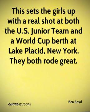Ben Boyd - This sets the girls up with a real shot at both the U.S. Junior Team and a World Cup berth at Lake Placid, New York. They both rode great.