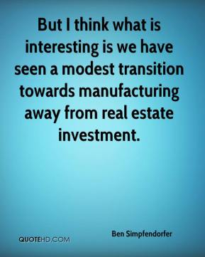 But I think what is interesting is we have seen a modest transition towards manufacturing away from real estate investment.