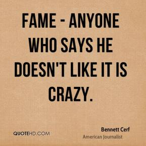 Bennett Cerf - Fame - anyone who says he doesn't like it is crazy.