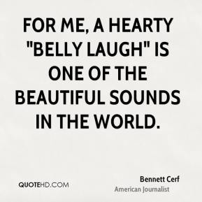 """For me, a hearty """"belly laugh"""" is one of the beautiful sounds in the world."""