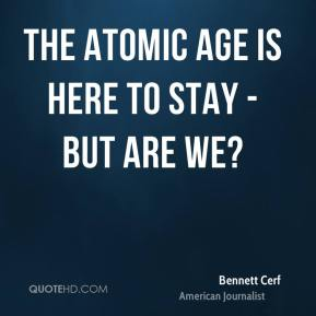 The Atomic Age is here to stay - but are we?