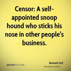 Bennett Cerf - Censor: A self-appointed snoop hound who sticks his nose in other people's business.