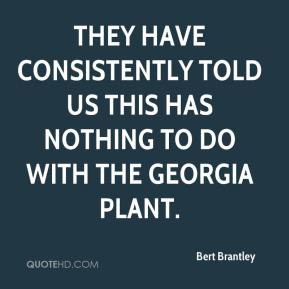 Bert Brantley - They have consistently told us this has nothing to do with the Georgia plant.