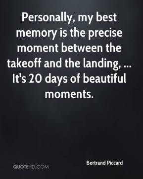 Personally, my best memory is the precise moment between the takeoff and the landing, ... It's 20 days of beautiful moments.