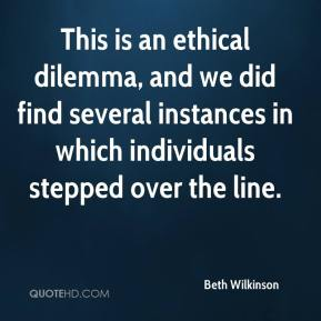 This is an ethical dilemma, and we did find several instances in which individuals stepped over the line.