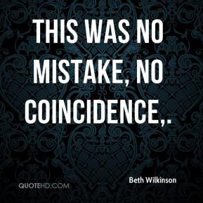 Beth Wilkinson - This was no mistake, no coincidence.