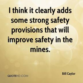 Bill Caylor - I think it clearly adds some strong safety provisions that will improve safety in the mines.