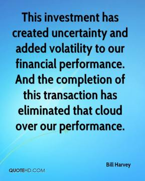Bill Harvey - This investment has created uncertainty and added volatility to our financial performance. And the completion of this transaction has eliminated that cloud over our performance.