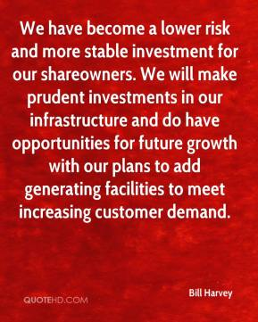 Bill Harvey - We have become a lower risk and more stable investment for our shareowners. We will make prudent investments in our infrastructure and do have opportunities for future growth with our plans to add generating facilities to meet increasing customer demand.