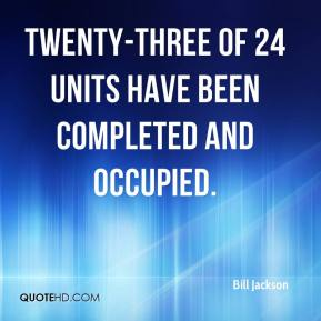 Bill Jackson - Twenty-three of 24 units have been completed and occupied.