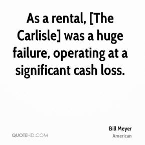 Bill Meyer - As a rental, [The Carlisle] was a huge failure, operating at a significant cash loss.