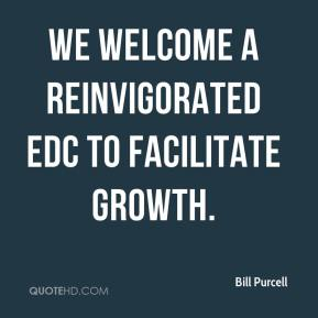 Bill Purcell - We welcome a reinvigorated EDC to facilitate growth.