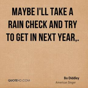 Maybe I'll take a rain check and try to get in next year.