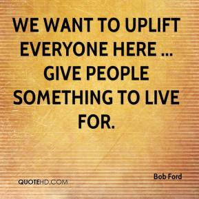 We want to uplift everyone here ... give people something to live for.