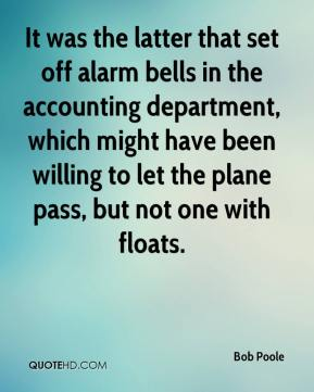 Bob Poole - It was the latter that set off alarm bells in the accounting department, which might have been willing to let the plane pass, but not one with floats.