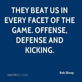 Bob Shoop - They beat us in every facet of the game. Offense, defense and kicking.