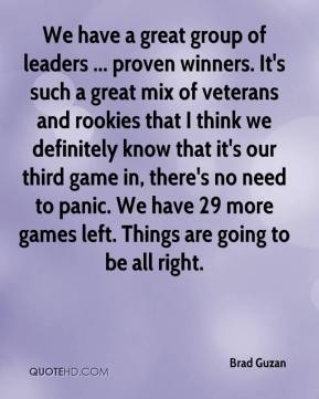 We have a great group of leaders ... proven winners. It's such a great mix of veterans and rookies that I think we definitely know that it's our third game in, there's no need to panic. We have 29 more games left. Things are going to be all right.