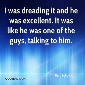 Brad Lukowich - I was dreading it and he was excellent. It was like he was one of the guys, talking to him.