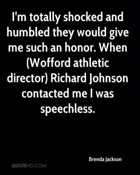Brenda Jackson - I'm totally shocked and humbled they would give me such an honor. When (Wofford athletic director) Richard Johnson contacted me I was speechless.