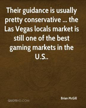 Their guidance is usually pretty conservative ... the Las Vegas locals market is still one of the best gaming markets in the U.S..
