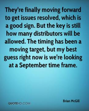 They're finally moving forward to get issues resolved, which is a good sign. But the key is still how many distributors will be allowed. The timing has been a moving target, but my best guess right now is we're looking at a September time frame.