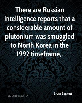 Bruce Bennett - There are Russian intelligence reports that a considerable amount of plutonium was smuggled to North Korea in the 1992 timeframe.