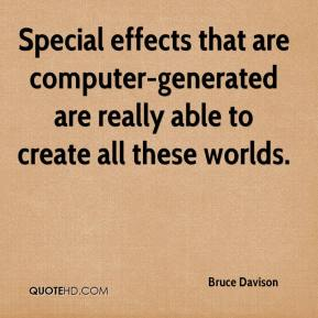 Bruce Davison - Special effects that are computer-generated are really able to create all these worlds.
