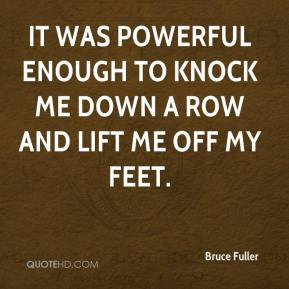 Bruce Fuller - It was powerful enough to knock me down a row and lift me off my feet.