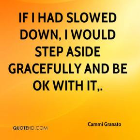 Cammi Granato - If I had slowed down, I would step aside gracefully and be OK with it.