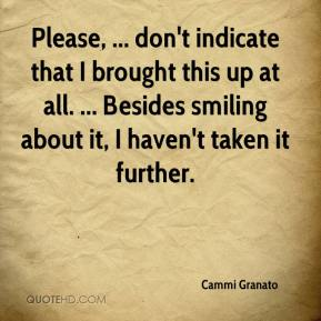 Cammi Granato - Please, ... don't indicate that I brought this up at all. ... Besides smiling about it, I haven't taken it further.