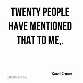 Cammi Granato - Twenty people have mentioned that to me.