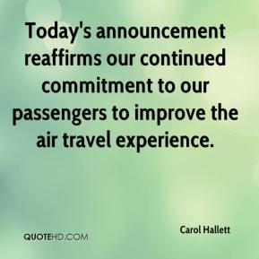 Carol Hallett - Today's announcement reaffirms our continued commitment to our passengers to improve the air travel experience.