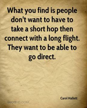 What you find is people don't want to have to take a short hop then connect with a long flight. They want to be able to go direct.