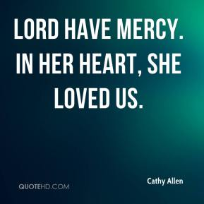 Cathy Allen - Lord have mercy. In her heart, she loved us.